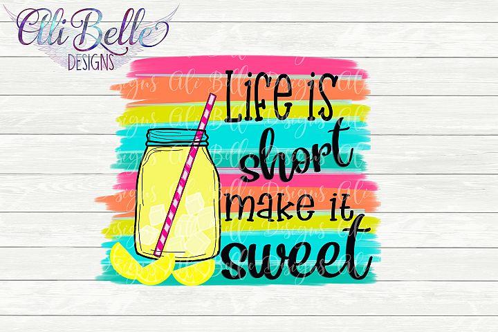 Sublimation Life is Short Make It Sweet Lemonade