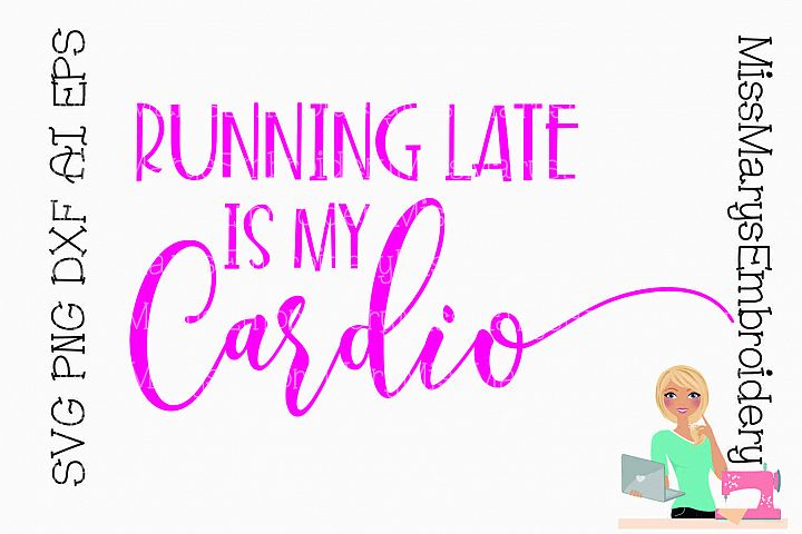Running Late is My Cardio SVG Cutting File PNG DXF AI EPS