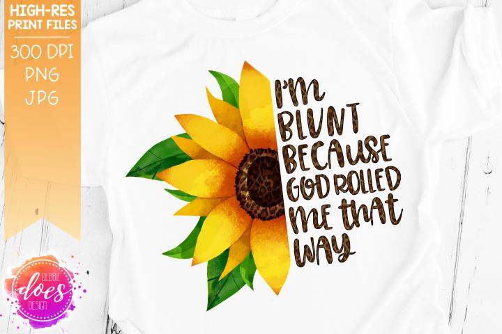 Im Blunt Because God Rolled Me That Way - Printable Design