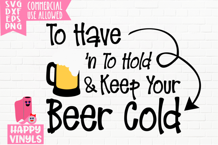 To Have N To Hold & Keep Beer Cold - A Wedding SVG File