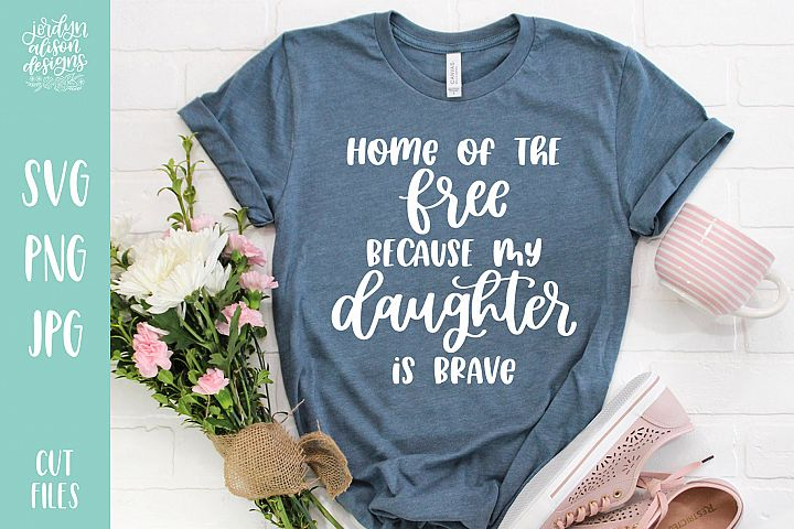 Home of The Free Because My Daughter Is Brave, Military SVG
