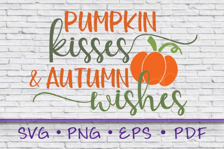 pumpkin svg, pumpkin kisses and autumn wishes, pumpkin