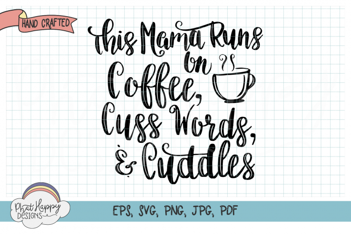 This Mama Runs On Coffee, Cuss Words, & Cuddles - SVG File