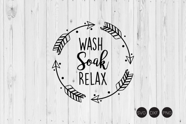 Wash Soak Relax SVG, Bathroom SVG, DXF, PNG Cut Files