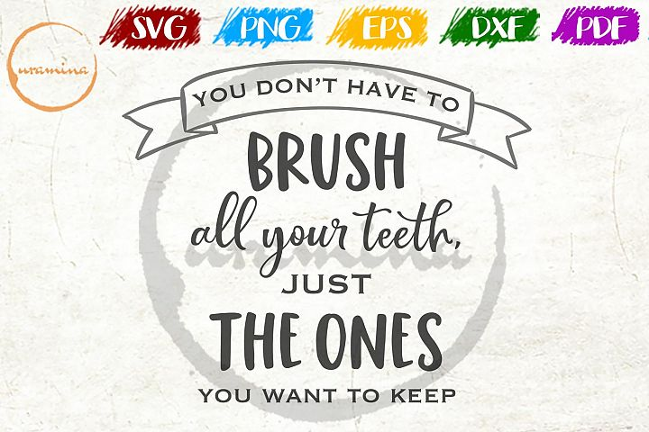 You Dont Need To Brush All Your Teeth Bathroom SVG PDF PNG