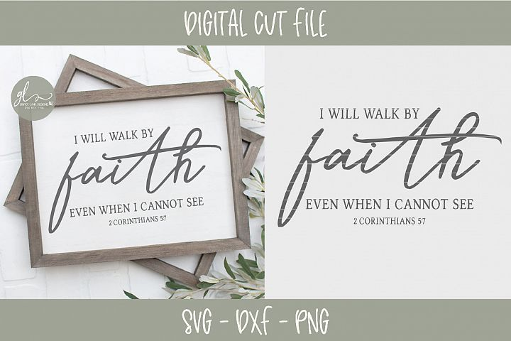 I Will Walk By Faith Even When I Cannot See - Scripture SVG