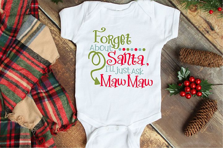 Christmas SVG, Forget About Santa Ill Ask MawMaw File