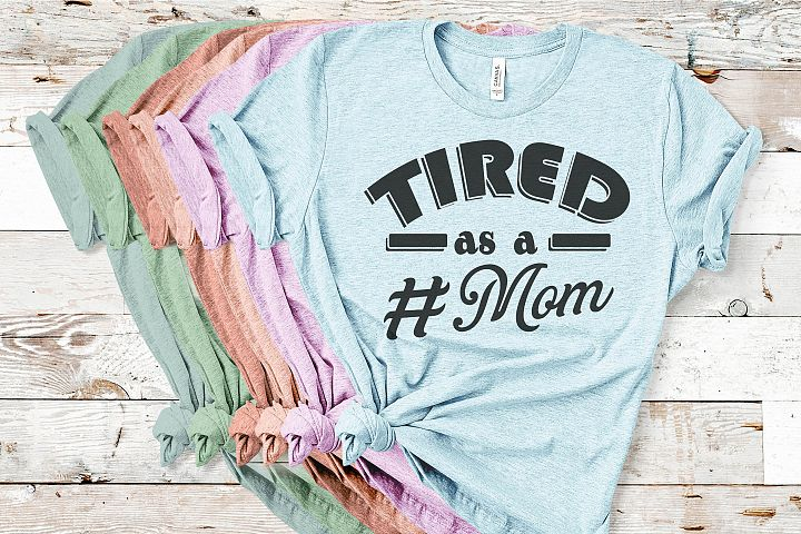 Tired as a Mom SVG Cutting File for the Cricut