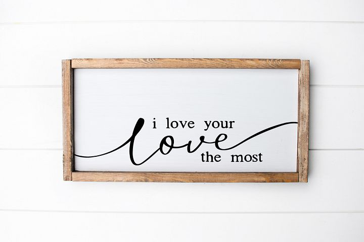 Love Wooden Sign SVG - I Love Your Love The Most