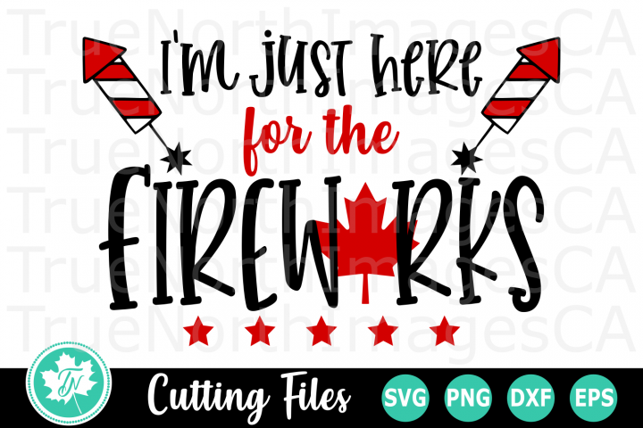 Im Just Here for the Fireworks - A Canada SVG Cut File