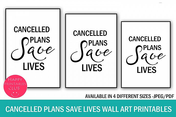 Cancelled Plans Save Lives Wall Art Printable- Stay Home