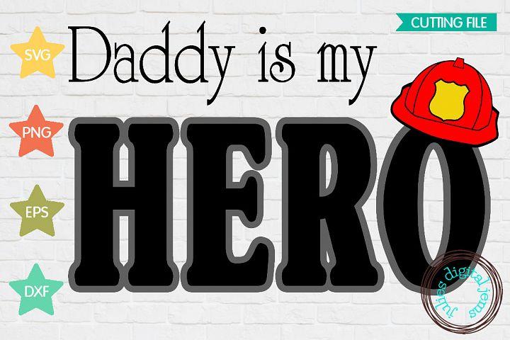 Daddy is My Hero Firefighter SVG,