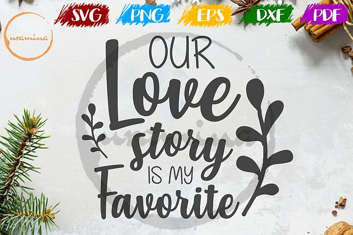 Our Love Story Is My Favorite Wedding SVG PDF PNG