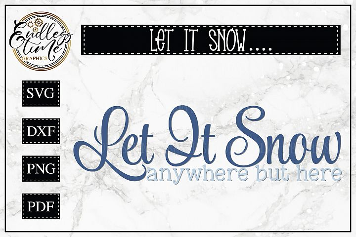 Let it snow Anywhere but here - A Funny Snow Day SVG