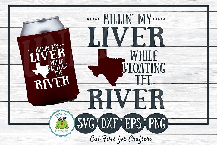 Killin My Liver While Floating the River, SVG Cut File