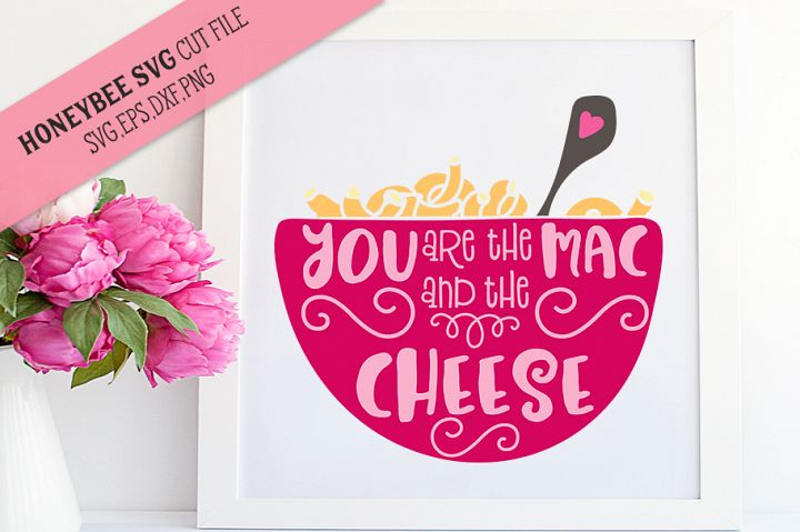 You Are the Mac and the Cheese SVG Cut File