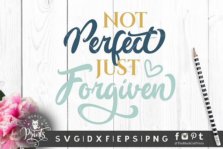 Not Perfect Just Forgiven SVG DXF PNG EPS