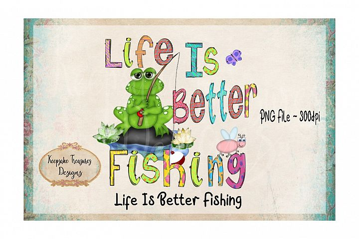 Life Is Better Fishing Sublimation Design