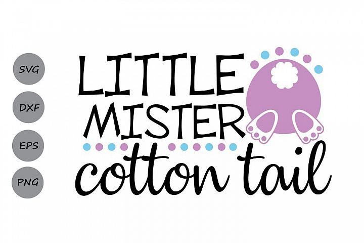 Little Mister Cotton Tail Svg, Easter Svg, Easter Bunny Svg.