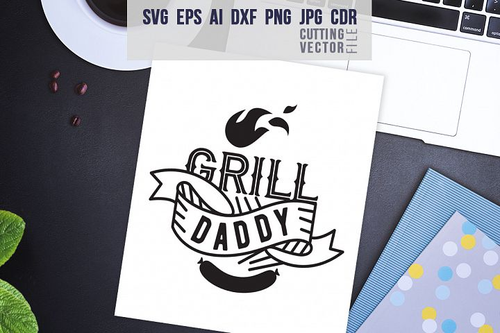 Grill Daddy Quote - svg, eps, ai, cdr, dxf, png, jpg