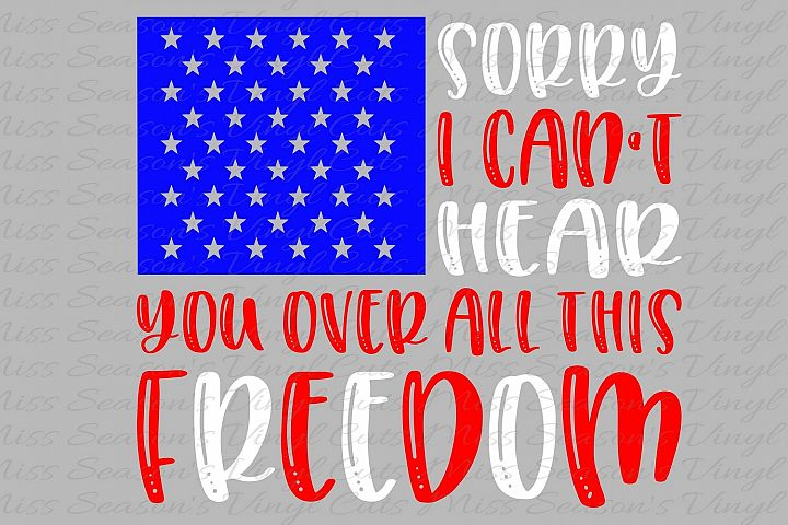 I Cant Hear you over all this Freedom SVG Png Dxf EPS