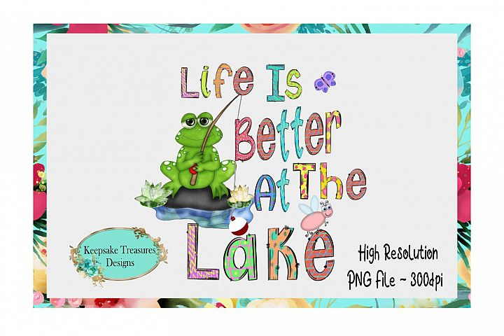 Life Is Better At The Lake Sublimation Design