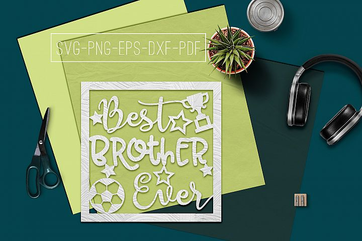 Best Brother Ever Paper cut Template, Sibling SVG, PDF