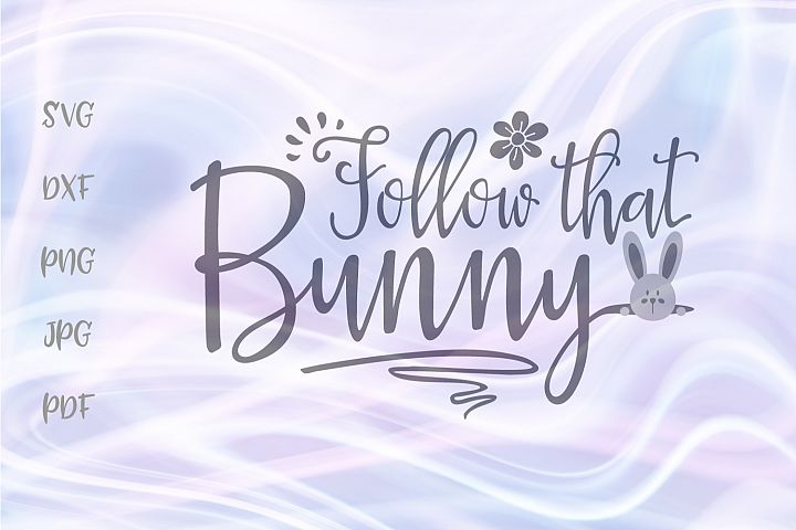 Follow That Bunny Easter Cut File SVG DXF PNG JPG PDF