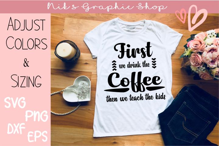 First Coffee SVG, Teacher SVG, Teach SVG, Coffee Life SVG