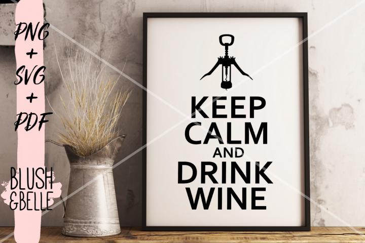Keep Calm & Drink Wine - PNG SVG PDF