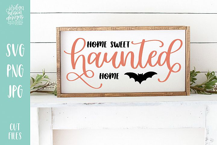 Home Sweet Haunted Home, Halloween SVG Cut File