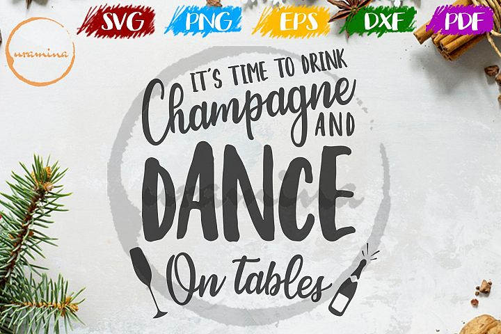 Its Time To Drink Champagne And Dance Wedding SVG PDF PNG