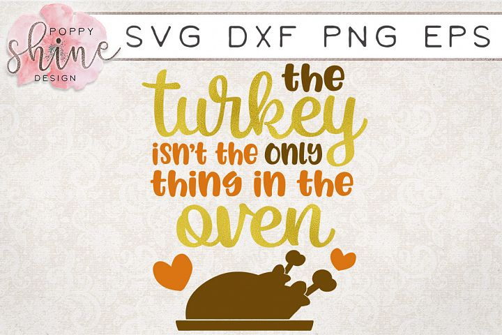 Turkey Isnt Only Thing In The Oven SVG PNG EPS DXF Cut File