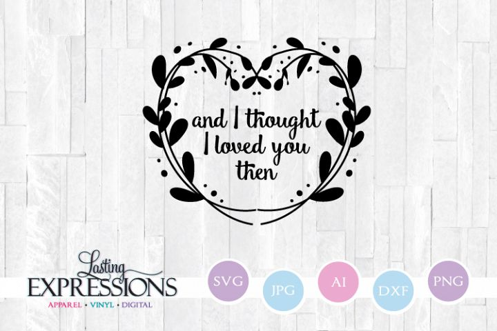 And I thought I loved you then // SVG Design