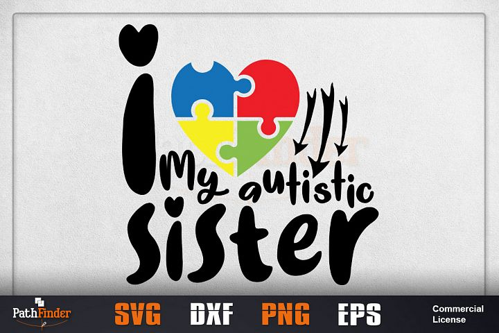 I love my autistic sister svg, Autism awareness, autistic