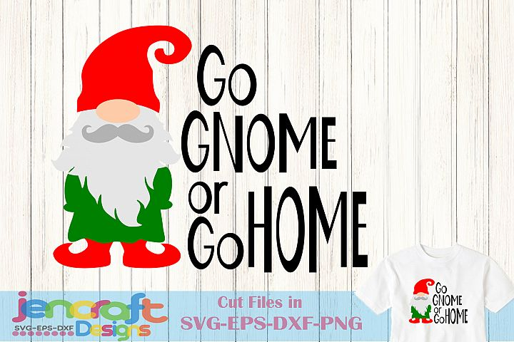 Christmas SVG - Go Gnome or Go Home Grumpy Elf SVG