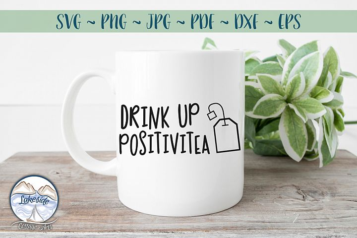 Drink Up Positivitea- Tea Lover SVG