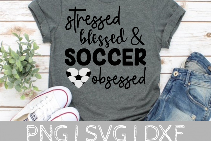 Stressed Blessed Soccer Obsessed SVG Cut File