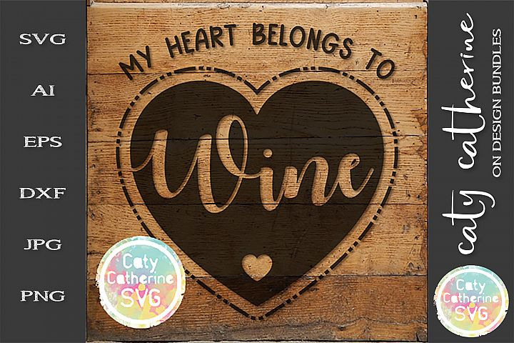 My Heart Belongs To Wine Love Heart SVG Cut File