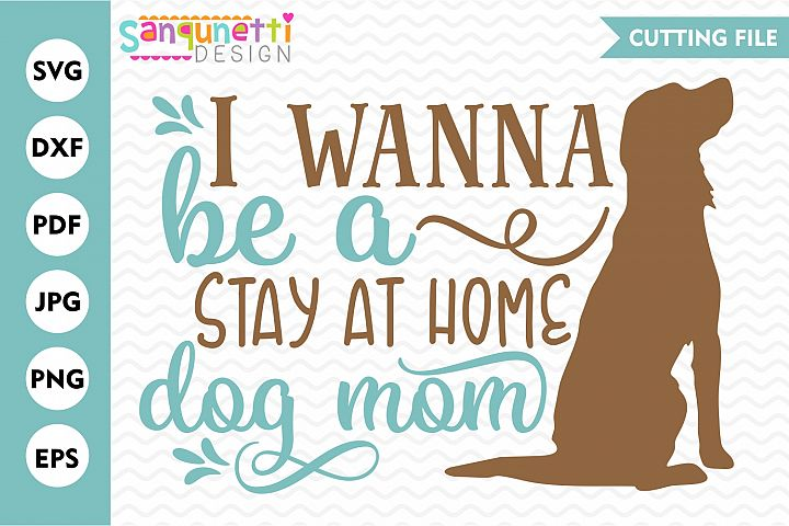 I wanna be a stay at home dog mom SVG, pet cutting file