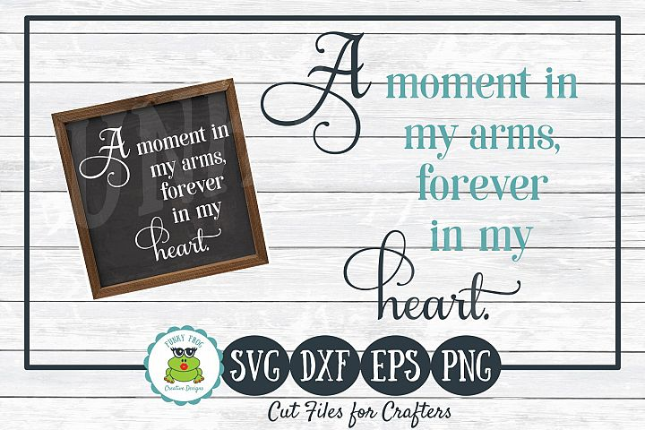 A Moment in my Arms, Forever in my Heart SVG Cut File