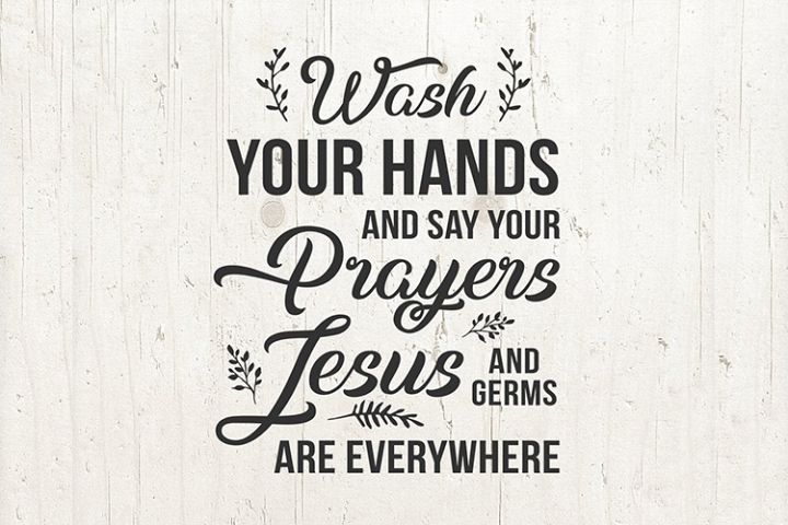 Wash your hands and say your prayers because Jesus and germs