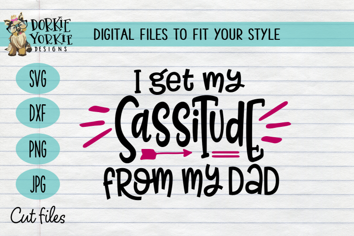 I get my sassitude from my dad - sassy, attitude, funny, SVG