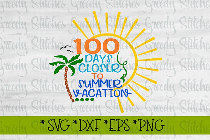 100 Days Closer To Summer Vacation SVG, DXF, EPS, PNG.