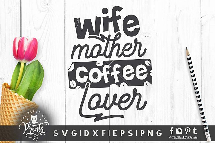 Wife Mother Coffee lover SVG DXF EPS PNG