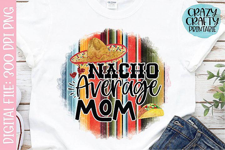 Nacho Average Mom PNG Printable Sublimation File