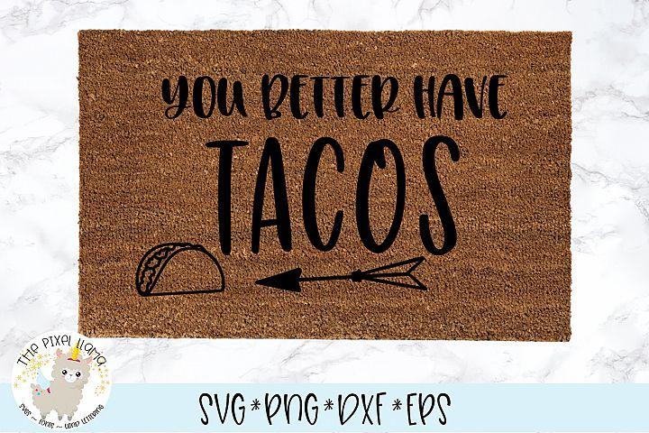 You Better Have Tacos Doormat SVG Cut File