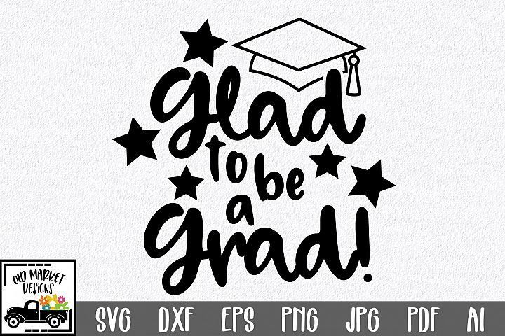 Glad to be a Grad SVG Cut File - Graduation SVG DXF EPS PNG