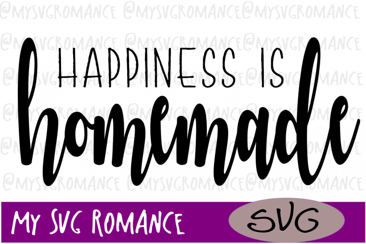 Happiness Is Homemade - SVG -Cut File