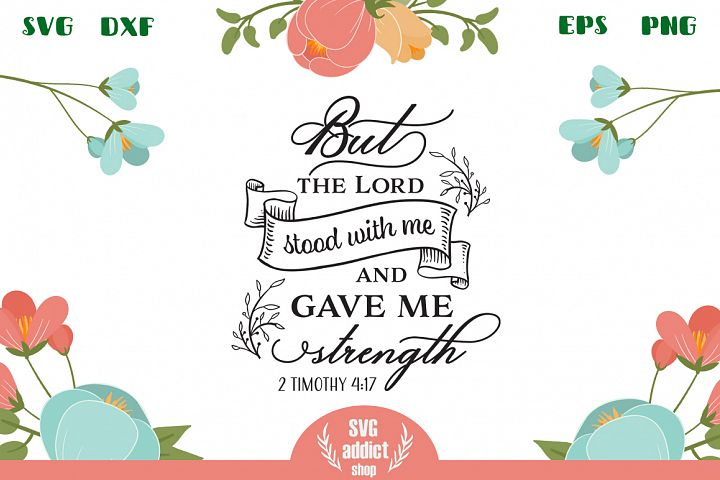 But The Lord Stood With Me And Gave Me Strength SVG Cut